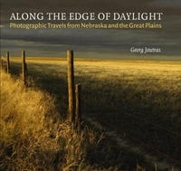 Along The Edge Of Daylight: Photographic Travels From Nebraska And The Great Plains (Great Plains Photography Series) артикул 1926a.